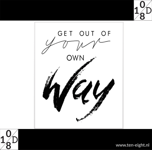 Get out of your own way, plakposter, teksten, illustraties, custom, fun, wall, stickers, muur, plaktextiel